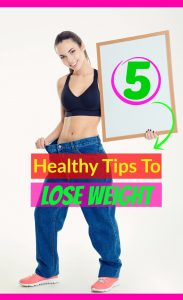 5 Healthy Tips To Lose Weight