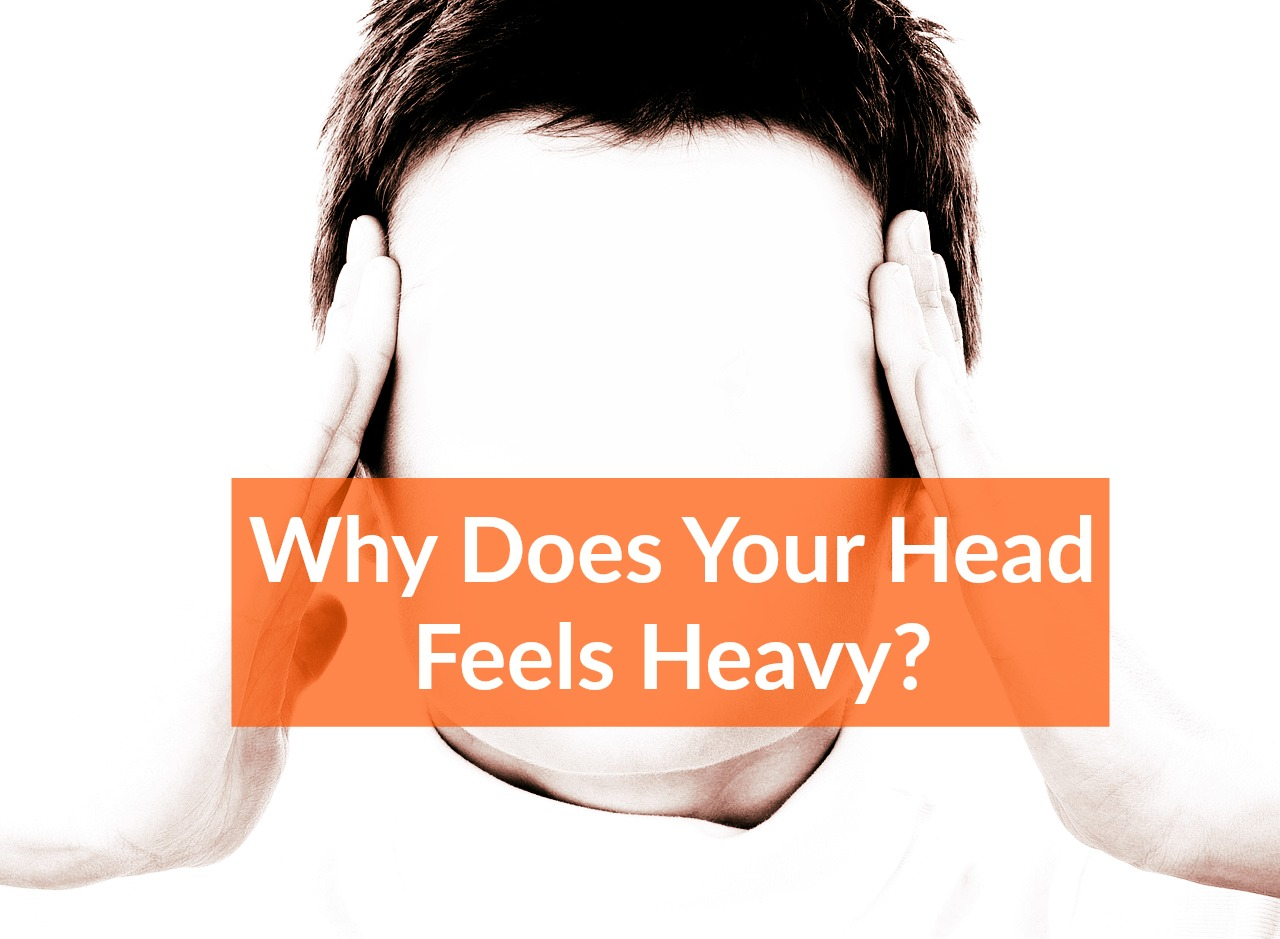 Head Feels Heavy