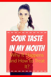Sour Taste In Mouth – Why It Happens and How to Treat It