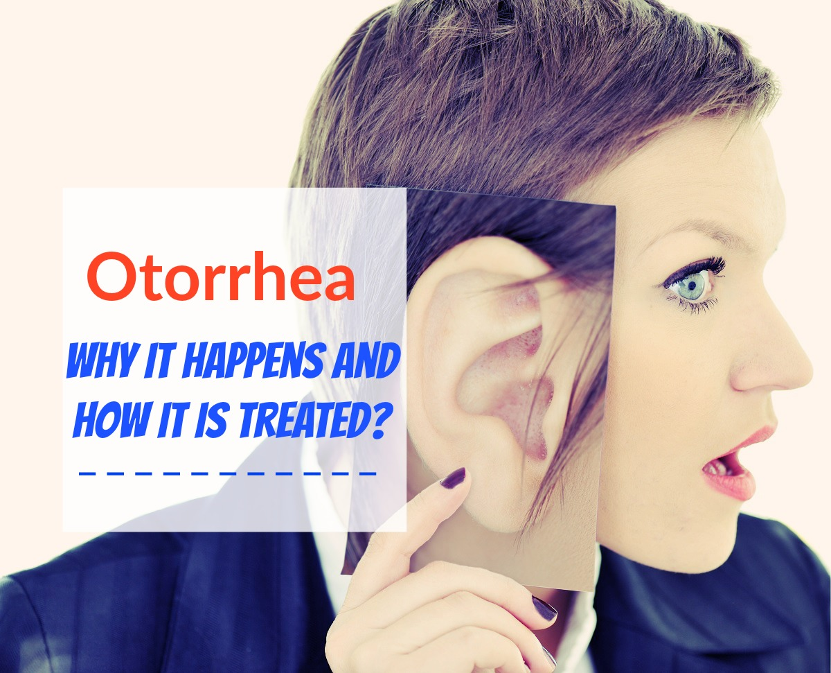 Otorrhea - Why It Happens And How It Is Treated