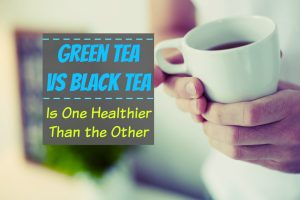 Green vs Black Tea - Is One Healthier Than the Other