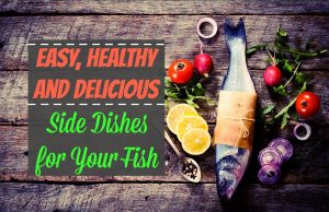 Healthy and Delicious Side Dishes for Your Fish