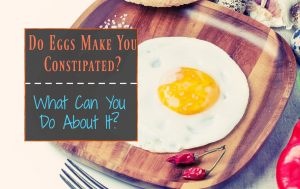 Do Eggs Make You Constipated and What Can You Do About It