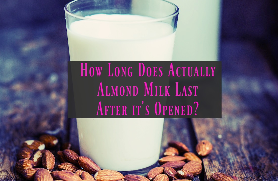 How Long Does Actually Almond Milk Last After its Opened