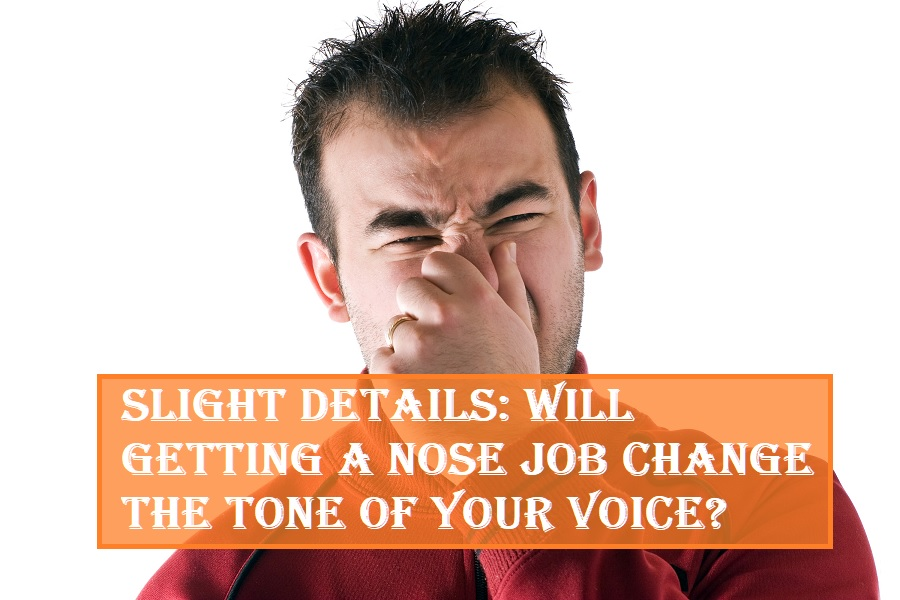 Getting a Nose Job Change the Tone of Your Voice